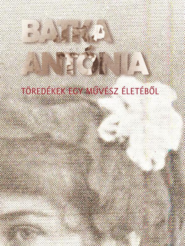 Batka Antónia – Töredékek egy művész életéből