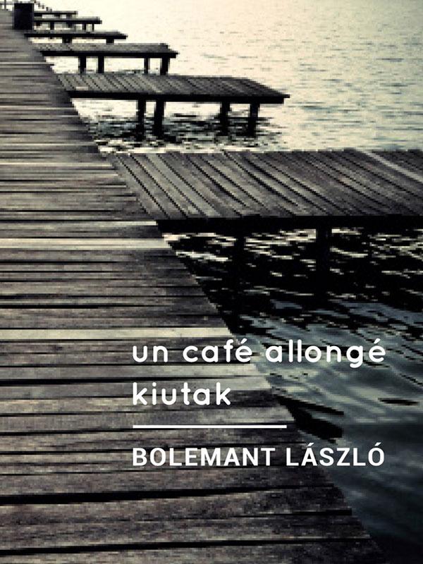 Bolemant László – Un café allonge (Kiutak)